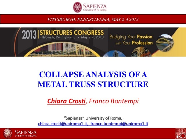 "PITTSBURGH, PENNSYLVANIA, MAY 2-4 2013COLLAPSE ANALYSIS OFAMETAL TRUSS STRUCTUREChiara Crosti, Franco Bontempi""Sapienza"" U..."