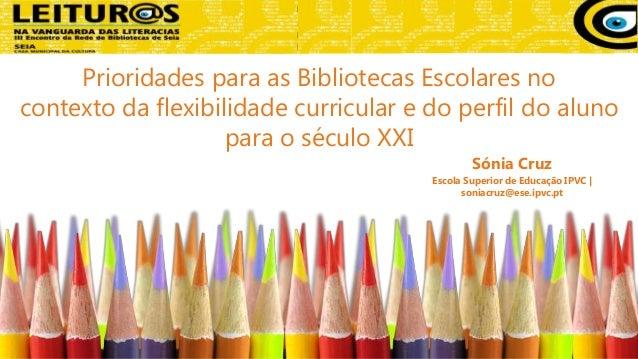 Prioridades para as Bibliotecas Escolares no contexto da flexibilidade curricular e do perfil do aluno para o século XXI S...