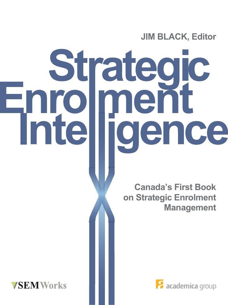 JIM BLACK, Editor  Canada's First Bookon Strategic Enrolment          Management                   1