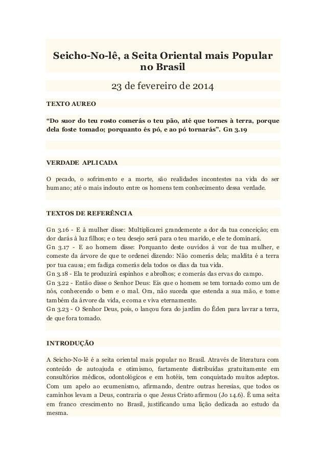 "Seicho-No-lê, a Seita Oriental mais Popular no Brasil 23 de fevereiro de 2014 TEXTO AUREO ""Do suor do teu rosto comerás o ..."