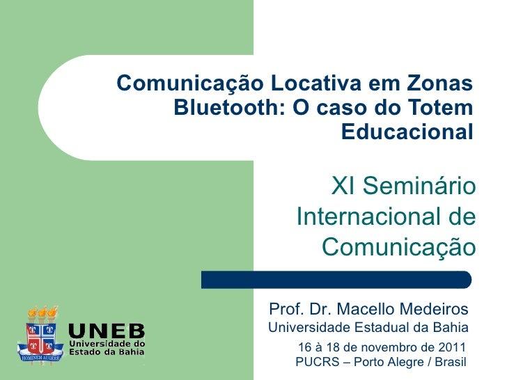 Comunicação Locativa em Zonas    Bluetooth: O caso do Totem                   Educacional                    XI Seminário ...