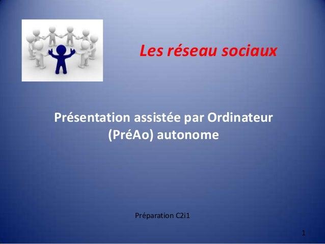 Les réseau sociauxPrésentation assistée par Ordinateur(PréAo) autonome1Préparation C2i1