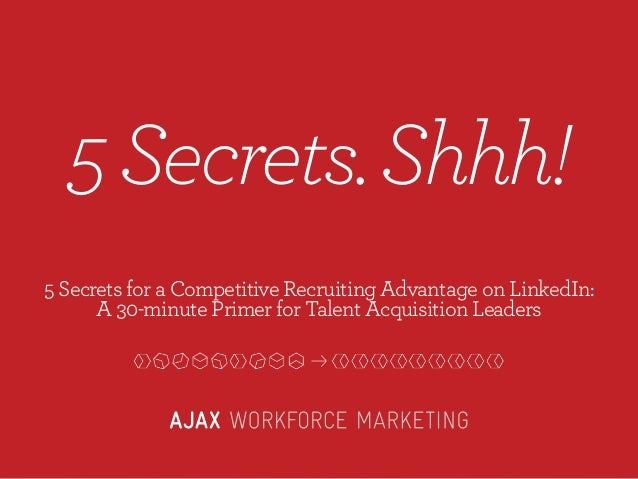 ondensed)  5 Secrets. Shhh! 5 Secrets for a Competitive Recruiting Advantage on LinkedIn: A 30-minute Primer for Talent Ac...