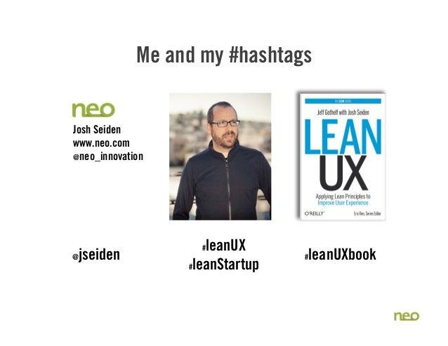 UX STRAT 2013: Josh Seiden, Lean UX + UX STRAT Slide 2