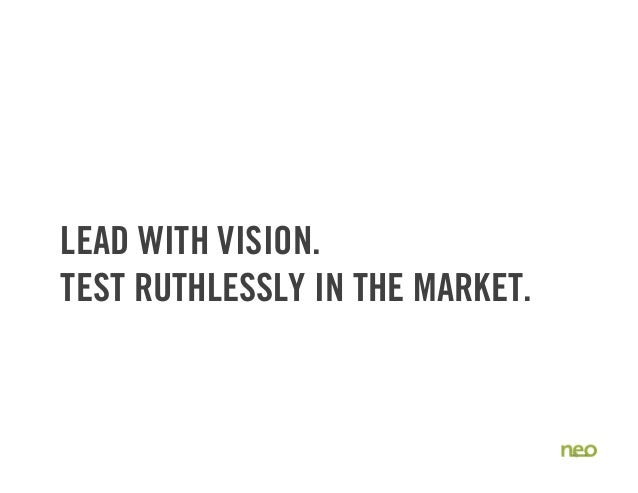 LEAD WITH VISION. TEST RUTHLESSLY IN THE MARKET. 15