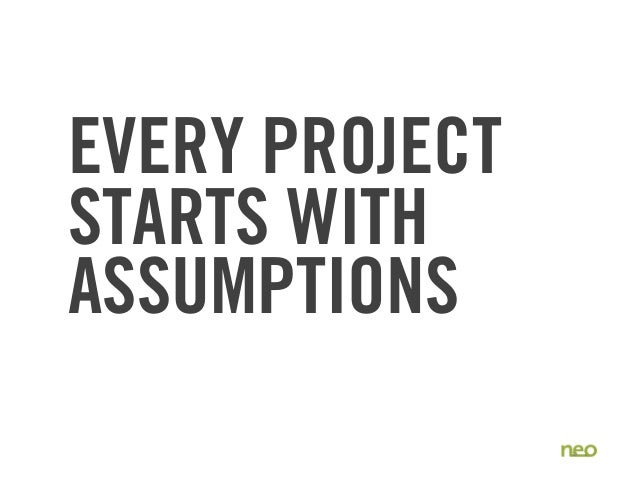 EVERY PROJECT STARTS WITH ASSUMPTIONS 22
