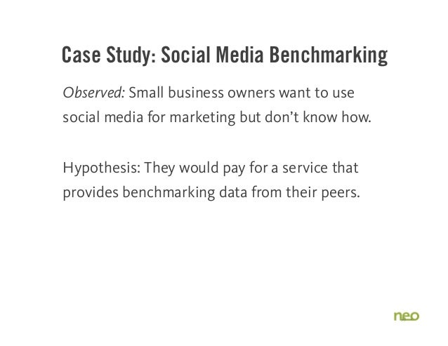 Case Study: Social Media Benchmarking Observed: Small business owners want to use social media for marketing but don't kno...