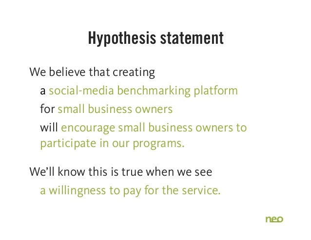 Hypothesis statement We believe that creating a social-media benchmarking platform for small business owners will encourag...