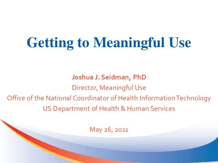 Getting to Meaningful Use<br />Joshua J. Seidman, PhD<br />Director, Meaningful Use<br />Office of the National Coordinato...