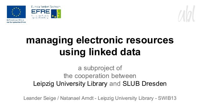managing electronic resources using linked data a subproject of the cooperation between Leipzig University Library and SLU...