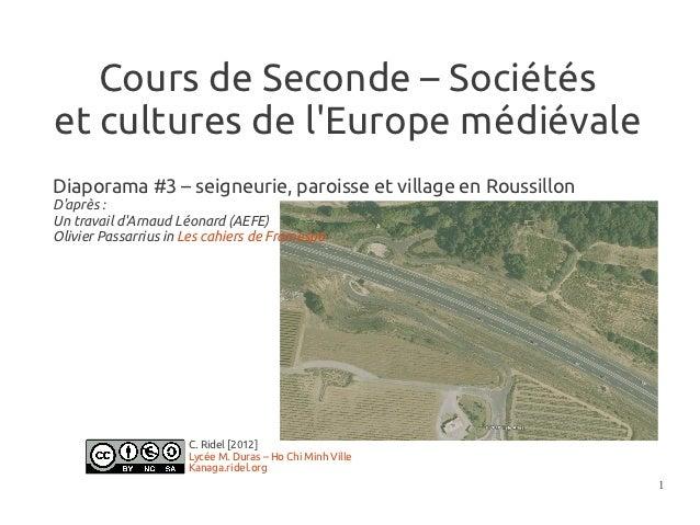 Cours de Seconde – Sociétéset cultures de lEurope médiévaleDiaporama #3 – seigneurie, paroisse et village en RoussillonDap...