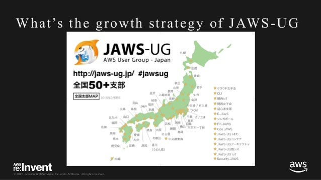 © 2017, Amazon Web Services, Inc. or its Affiliates. All rights reserved. What's the growth strategy of JAWS-UG