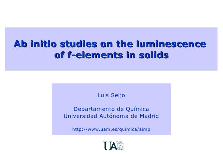 Ab initio studies on the luminescence  of f-elements in solids Luis Seijo Departamento de Química Universidad Autónoma de ...