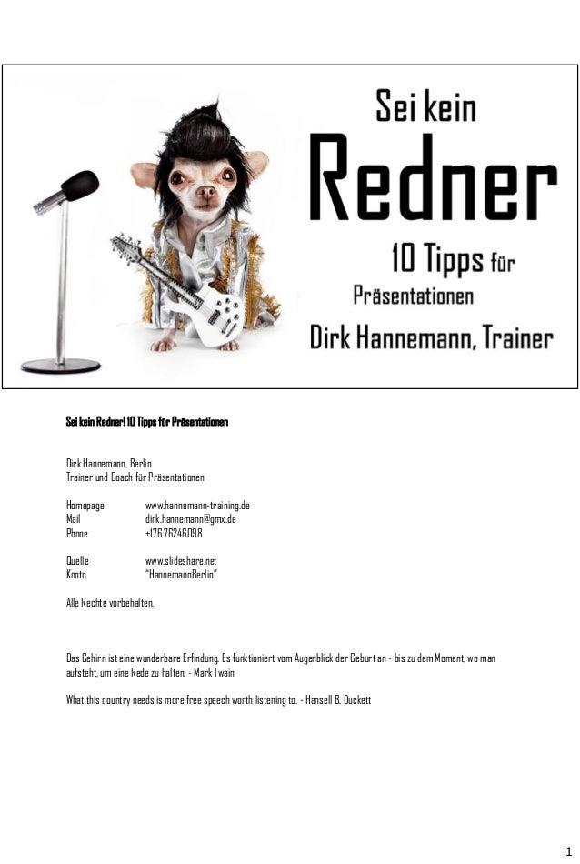 Sei kein Redner! 10 Tipps für Präsentationen Dirk Hannemann, Berlin Trainer und Coach für Präsentationen  Homepage Mail Ph...