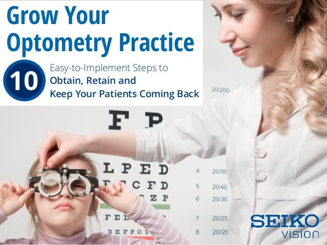 10 Easy-to-Implement Steps to Obtain, Retain and Keep Your Patients Coming Back Grow Your Optometry Practice