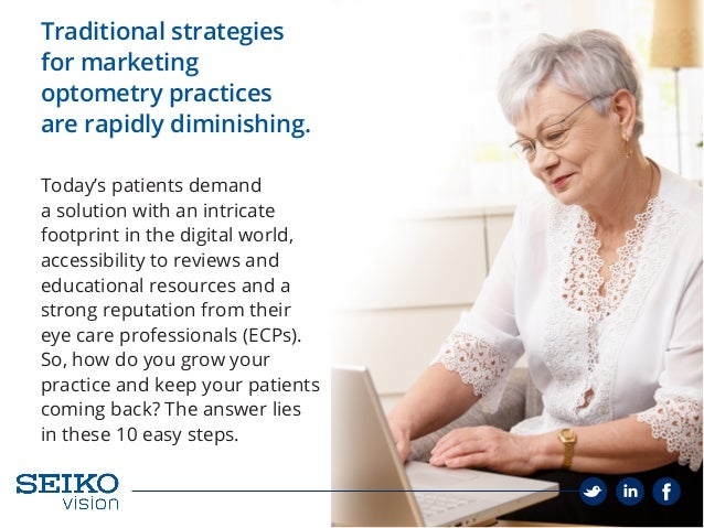Traditional strategies for marketing optometry practices are rapidly diminishing. Today's patients demand a solution with ...