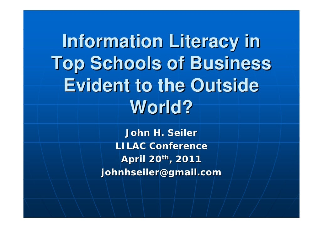 Information Literacy inTop Schools of Business Evident to the Outside        World?          John H. Seiler        LILAC C...