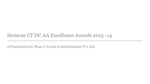 Siemens CT DC AA Excellence Awards 2013 -14  A Presentation by Phase 1 Events & Entertainment Pvt. Ltd.