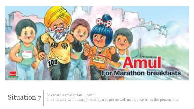 Situation 7 To create a revolution – Amul  The imagery will be supported by a super as well as a quote from the personalit...