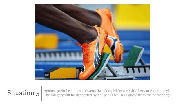 Situation 5 Against prejudice – Jesse Owens [Breaking Hitler's Myth Of Aryan Supremacy]  The imagery will be supported by ...