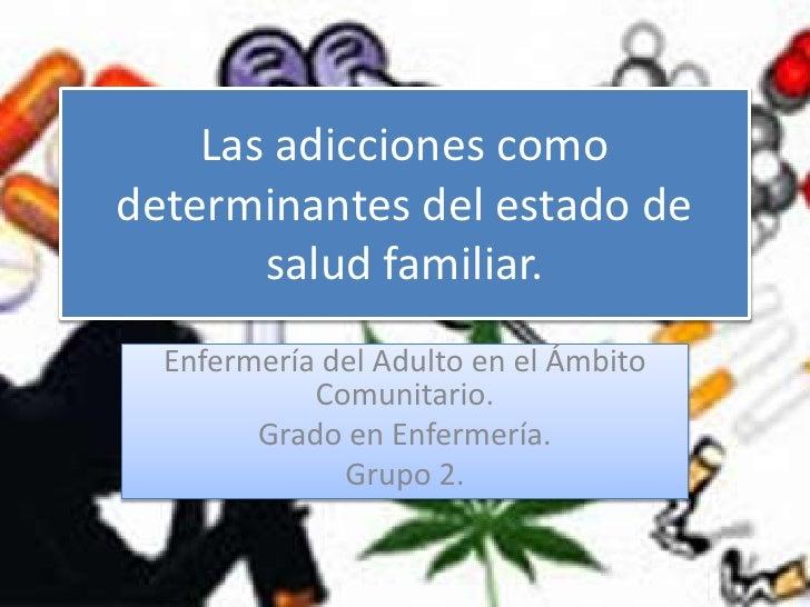 Las adicciones comodeterminantes del estado de       salud familiar.  Enfermería del Adulto en el Ámbito            Comuni...