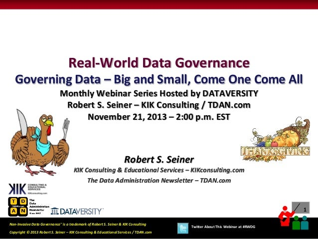 Real-World Data Governance Governing Data – Big and Small, Come One Come All Monthly Webinar Series Hosted by DATAVERSITY ...