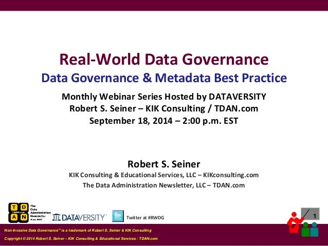 1  Copyright © 2014 Robert S. Seiner – KIK Consulting & Educational Services / TDAN.com  Non-Invasive Data Governance™ is ...