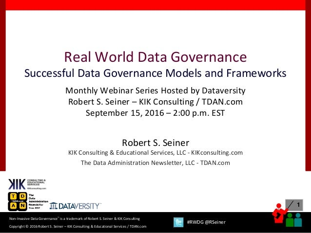 1 Copyright © 2016 Robert S. Seiner – KIK Consulting & Educational Services / TDAN.com Non-Invasive Data Governance™ is a ...