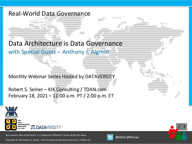 1 Copyright © 2021 Robert S. Seiner – KIK Consulting & Educational Services / TDAN.com Non-Invasive Data Governance™ is a ...
