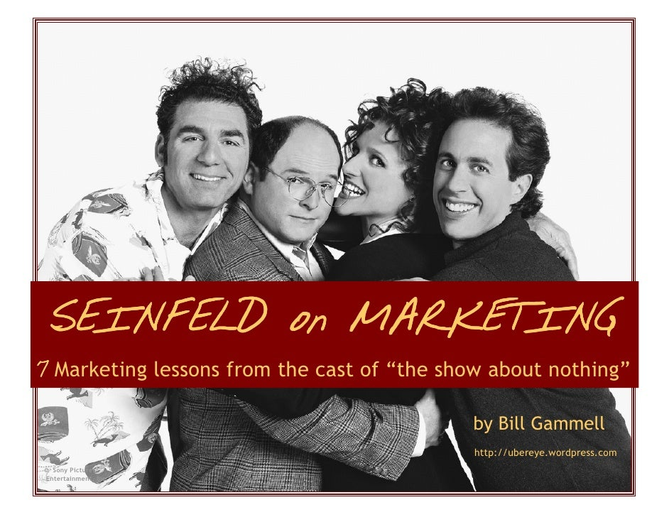 """SEINFELD on MARKETING 7 Marketing lessons from the cast of """"the show about nothing""""                                       ..."""