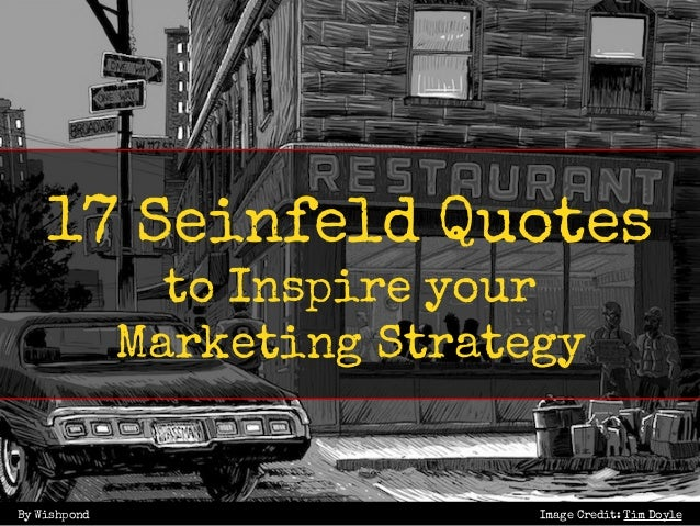 Seinfeld Quotes   17 Seinfeld Quotes To Inspire Your Marketing Strategy