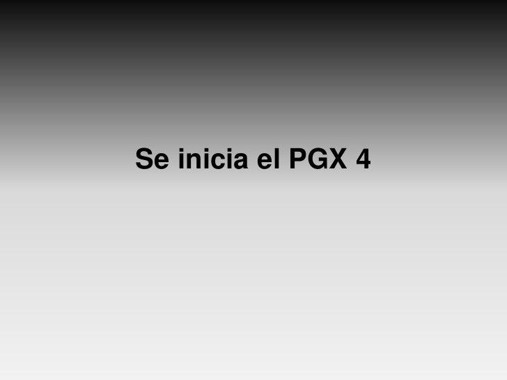 Se inicia el PGX 4<br />