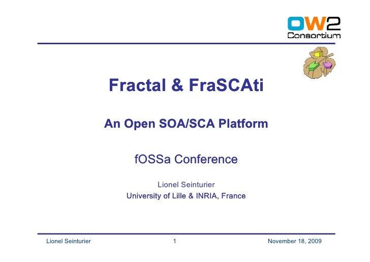 Fractal & FraSCAti                      An Open SOA/SCA Platform                           fOSSa Conference               ...