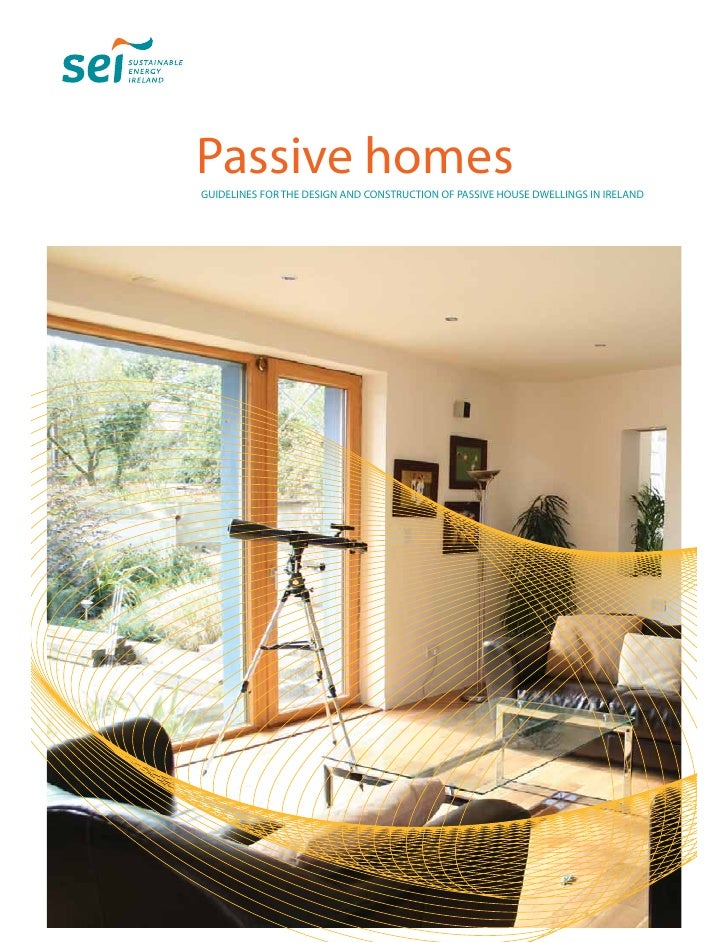 Passive homes GUIDELINES FOR THE DESIGN AND CONSTRUCTION OF PASSIVE HOUSE DWELLINGS IN IRELAND