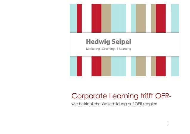 Corporate Learning trifft OER-wie  1  betriebliche Weiterbildung auf OER reagiert