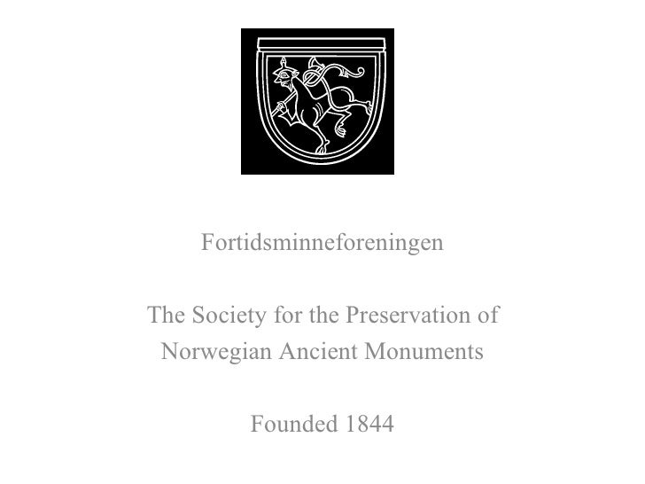 FORTIDSMINNEFORENINGEN Fortidsminneforeningen The Society for the Preservation of Norwegian Ancient Monuments Founded 1844...