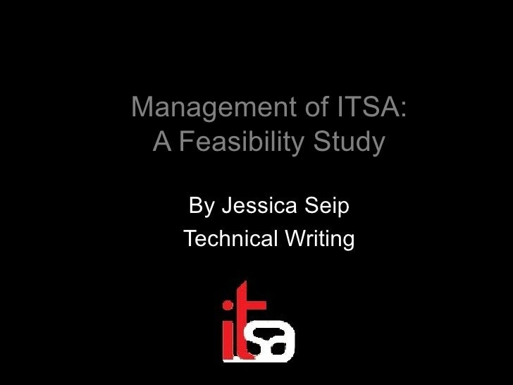 Management of ITSA: A Feasibility Study By Jessica Seip Technical Writing