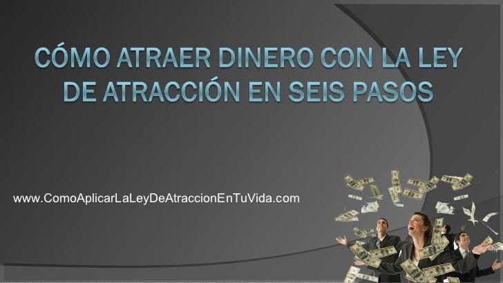 www.ComoAplicarLaLeyDeAtraccionEnTuVida.com