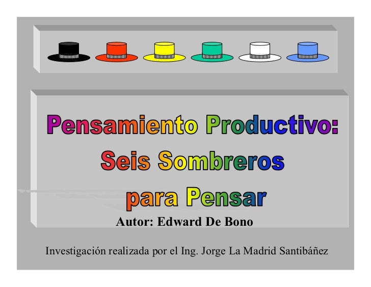 Autor: Edward De Bono  Investigación realizada por el Ing. Jorge La Madrid Santibáñez