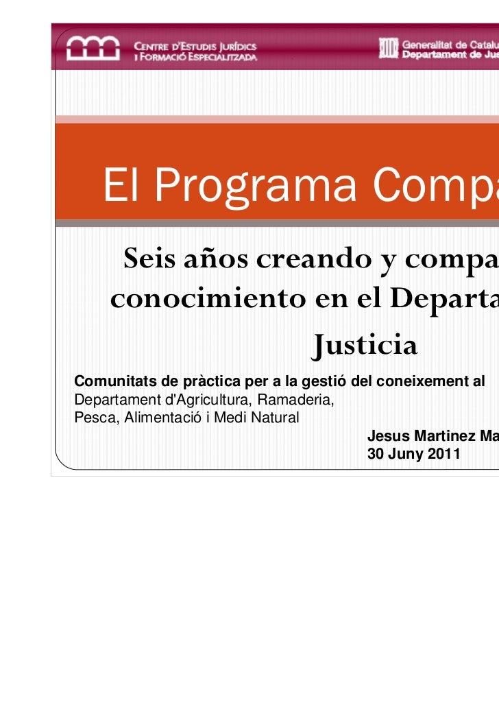 El Programa Compartim     Seis años creando y compartiendo    conocimiento en el Departament de                   Justicia...