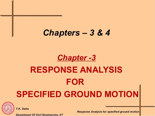 T.K. DattaDepartment Of Civil Engineering, IITResponse Analysis for specified ground motionChapters – 3 & 4Chapter -3RESPO...