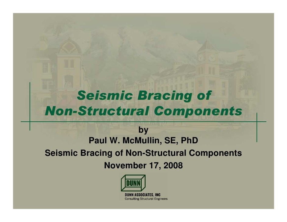 Seismic Bracing of Non-Structural Components                      by           Paul W. McMullin, SE, PhD Seismic Bracing o...
