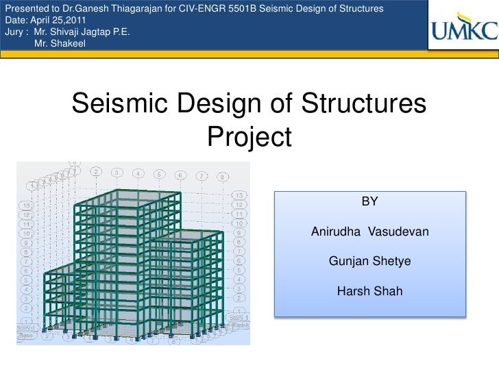 presented to drganesh thiagarajan for civ engr 5501b seismic design of structuresdate