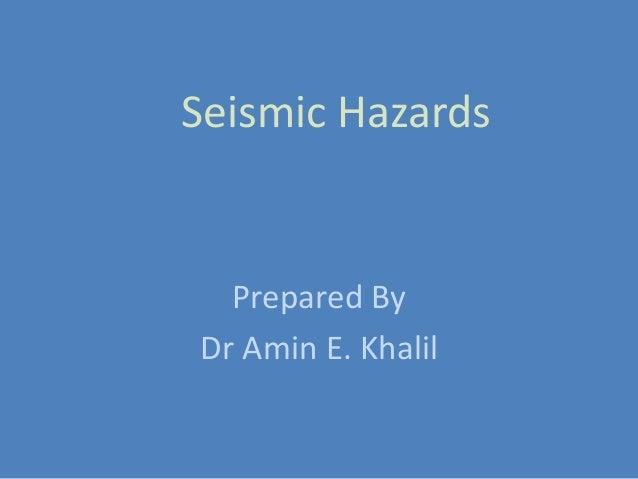 Seismic Hazards Prepared By Dr Amin E. Khalil