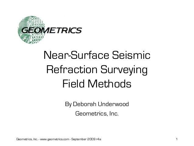 Geometrics, Inc. - www.geometrics.com - September 2009 r4a 1 Near-Surface Seismic Refraction Surveying Field Methods By De...