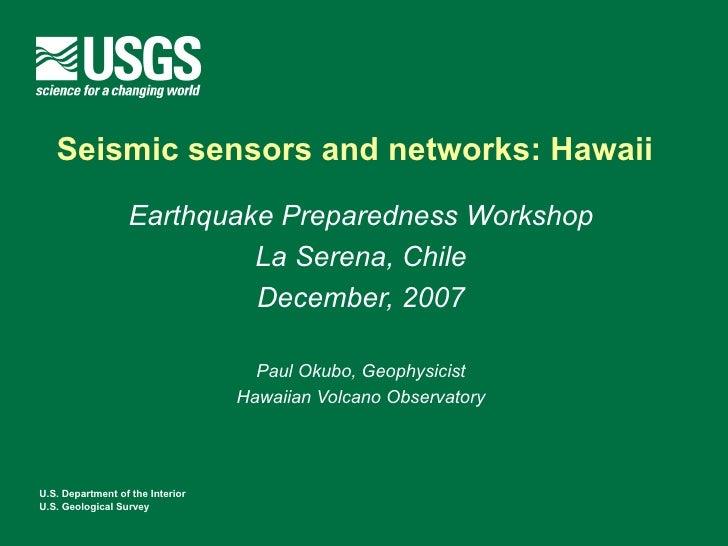 Seismic sensors and networks: Hawaii                  Earthquake Preparedness Workshop                           La Serena...