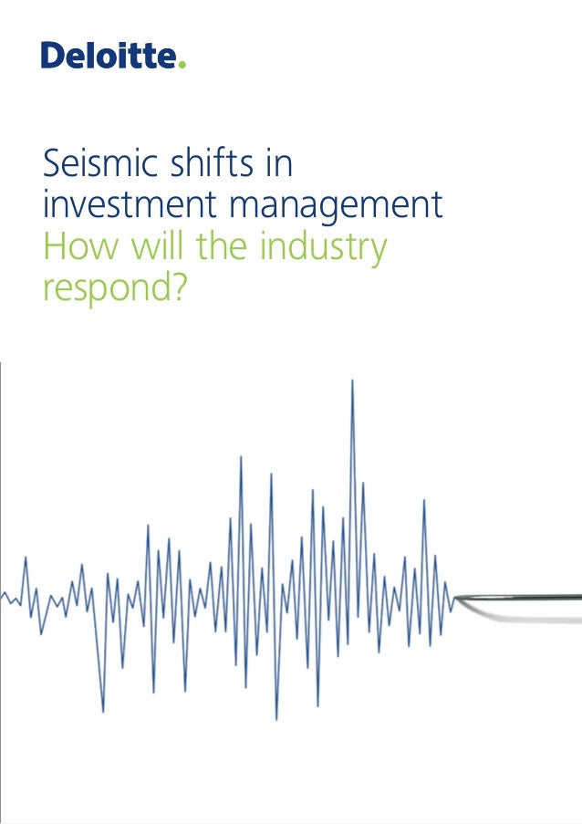 Seismic shifts in investment management How will the industry respond? Seismic shifts in investment management How will th...