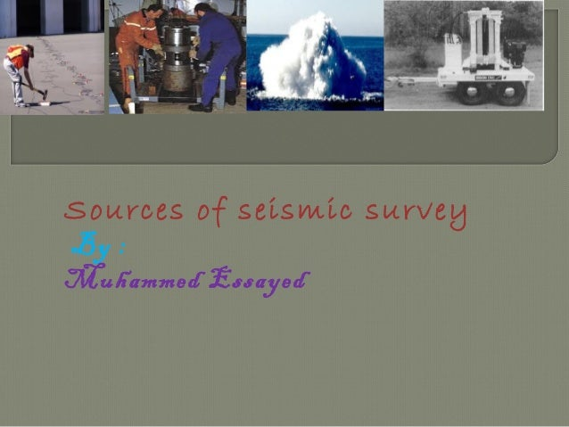 Sources of seismic survey  By :  Muhammed Essayed