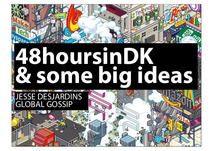 48hoursinDK & some big ideas JESSE DESJARDINS GLOBAL GOSSIP