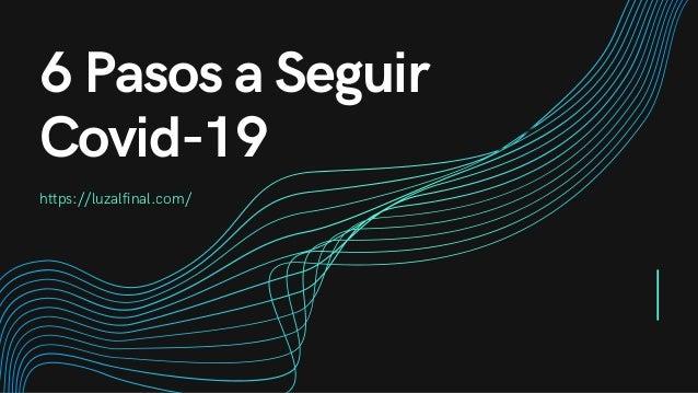 6 Pasos a Seguir Covid-19 https://luzalfinal.com/